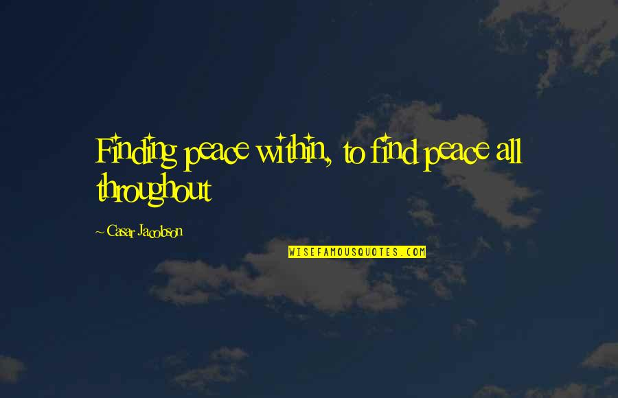 Finding Peace Quotes By Casar Jacobson: Finding peace within, to find peace all throughout