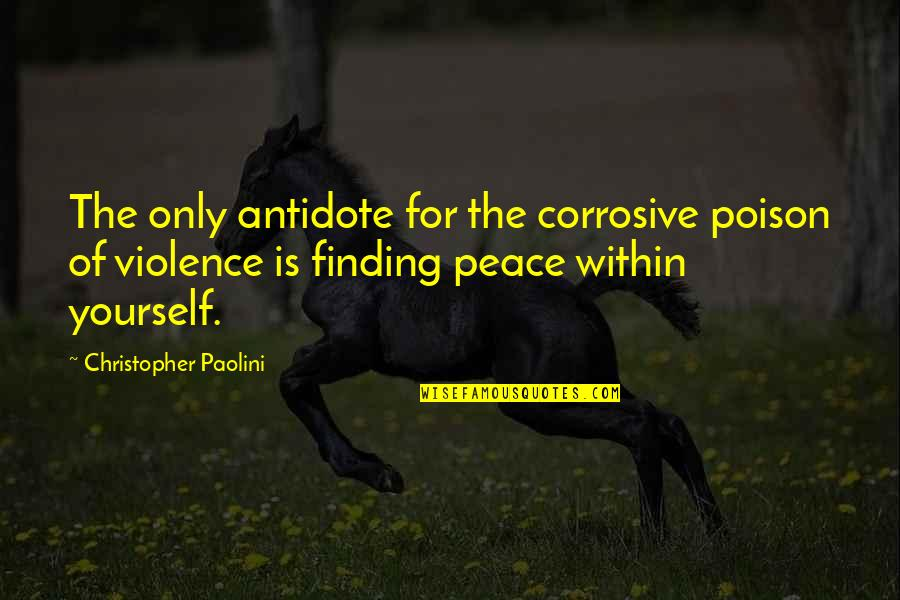 Finding Peace Quotes By Christopher Paolini: The only antidote for the corrosive poison of