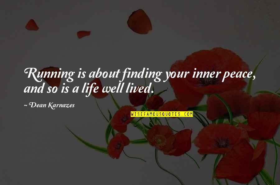Finding Peace Quotes By Dean Karnazes: Running is about finding your inner peace, and
