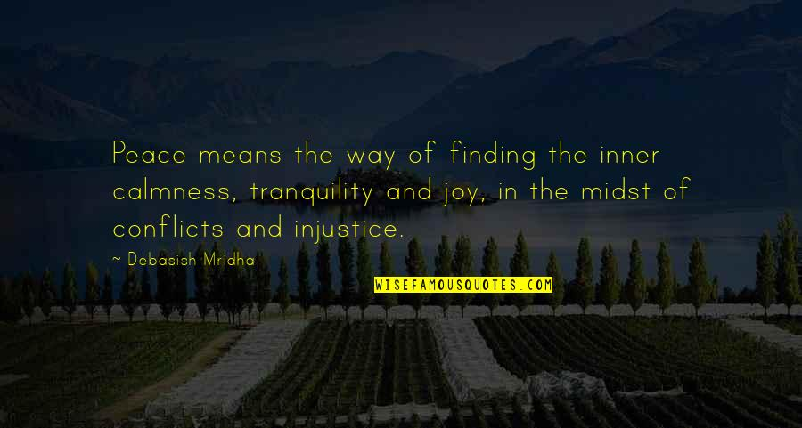 Finding Peace Quotes By Debasish Mridha: Peace means the way of finding the inner