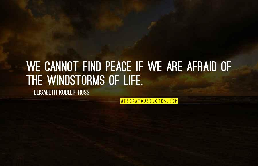 Finding Peace Quotes By Elisabeth Kubler-Ross: We cannot find peace if we are afraid