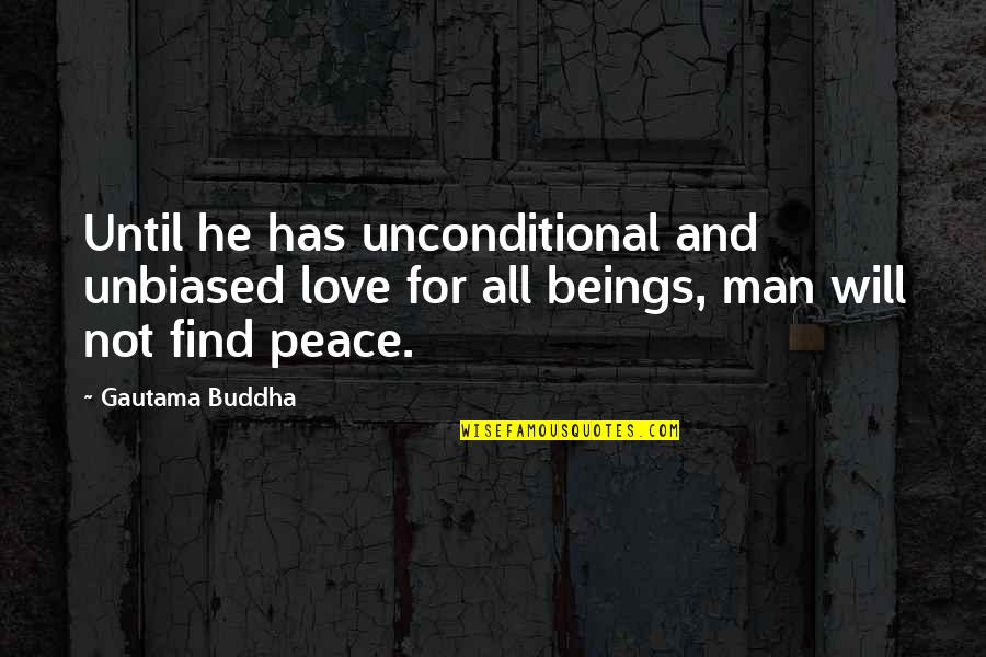Finding Peace Quotes By Gautama Buddha: Until he has unconditional and unbiased love for