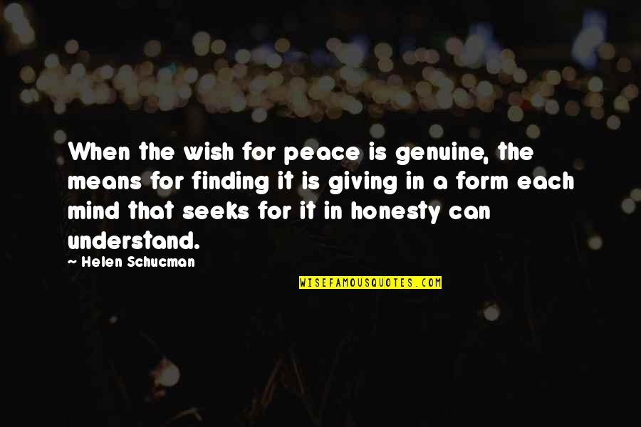 Finding Peace Quotes By Helen Schucman: When the wish for peace is genuine, the