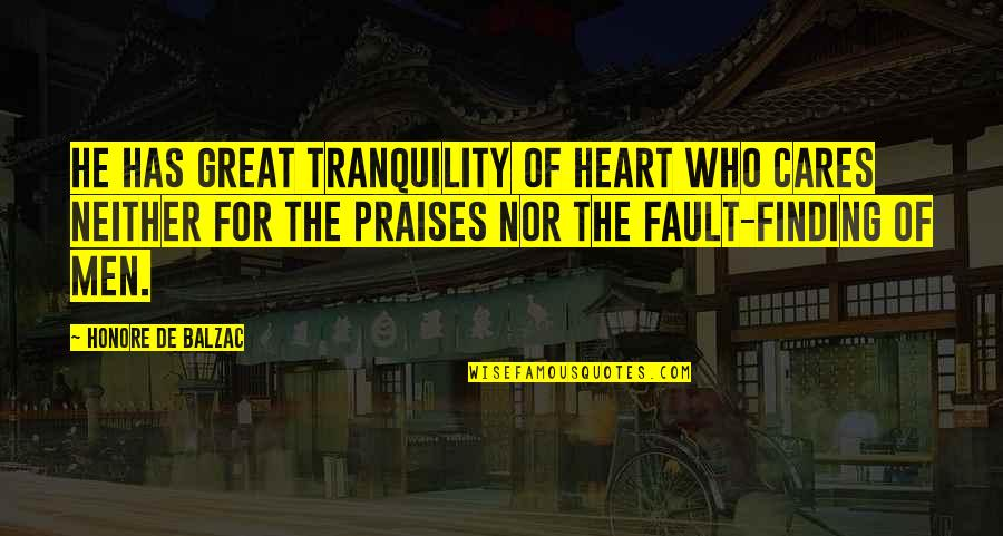 Finding Peace Quotes By Honore De Balzac: He has great tranquility of heart who cares