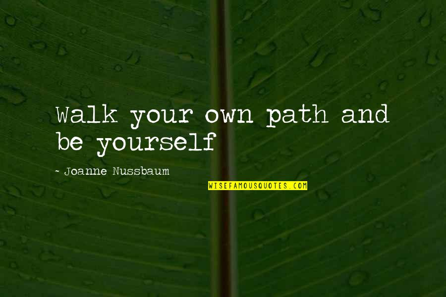 Finding Peace Quotes By Joanne Nussbaum: Walk your own path and be yourself