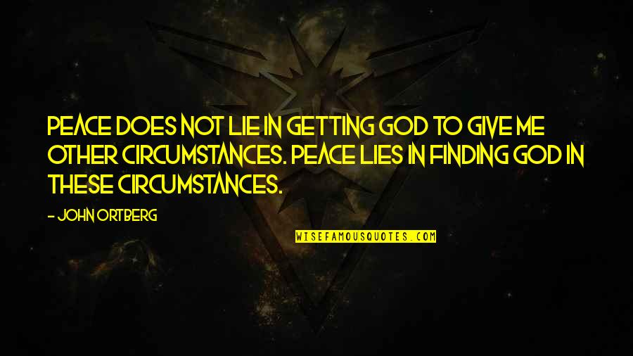 Finding Peace Quotes By John Ortberg: Peace does not lie in getting God to