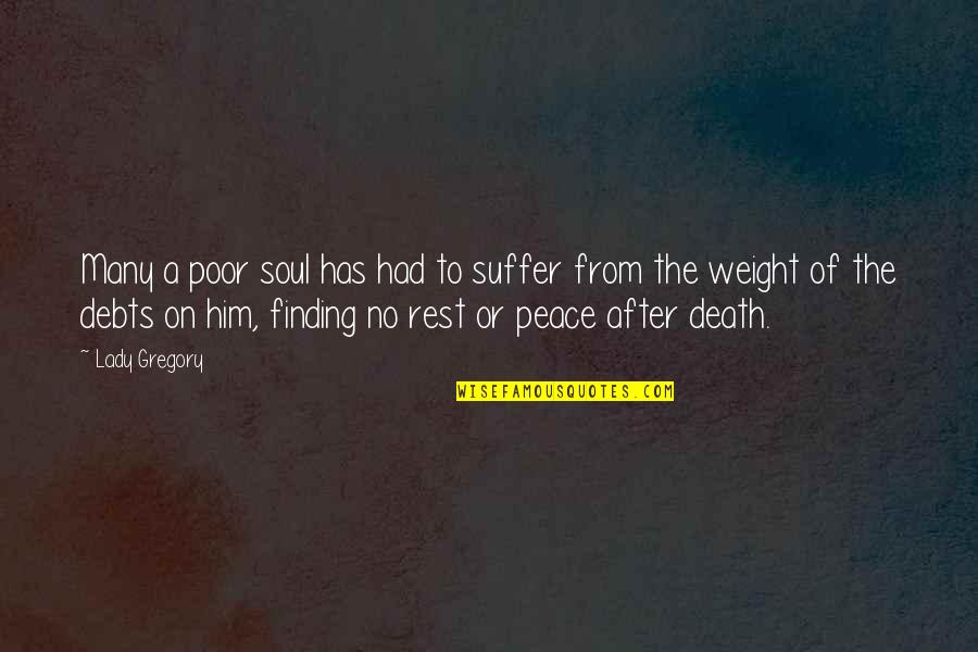 Finding Peace Quotes By Lady Gregory: Many a poor soul has had to suffer