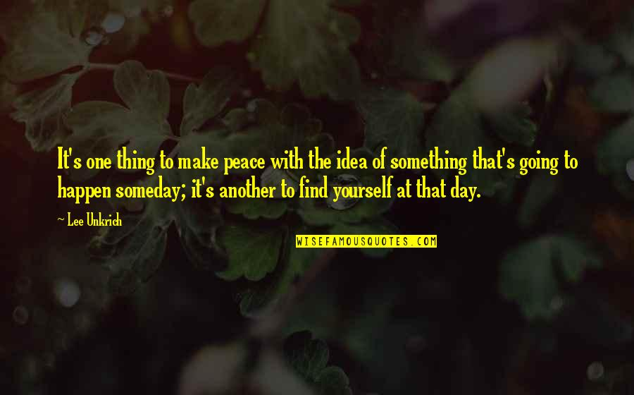 Finding Peace Quotes By Lee Unkrich: It's one thing to make peace with the