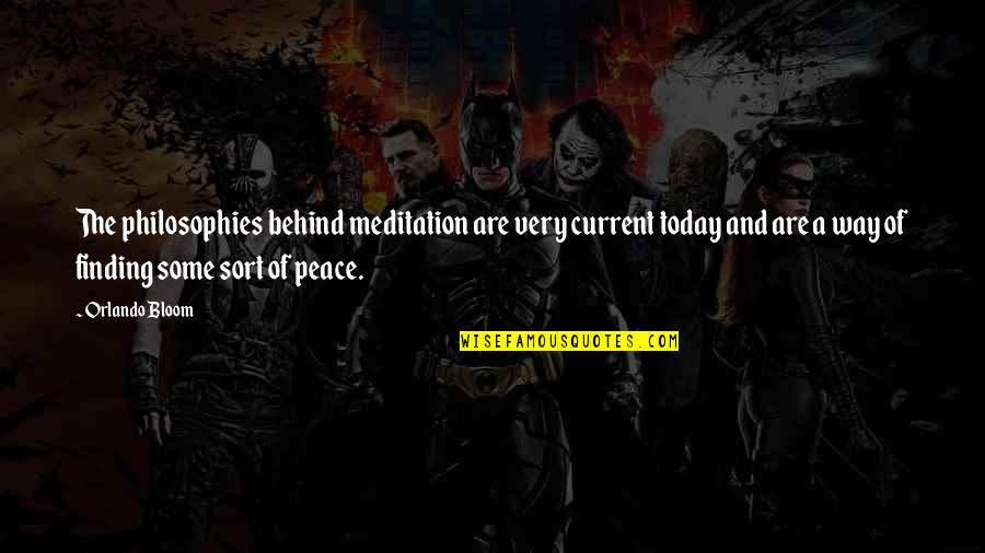 Finding Peace Quotes By Orlando Bloom: The philosophies behind meditation are very current today