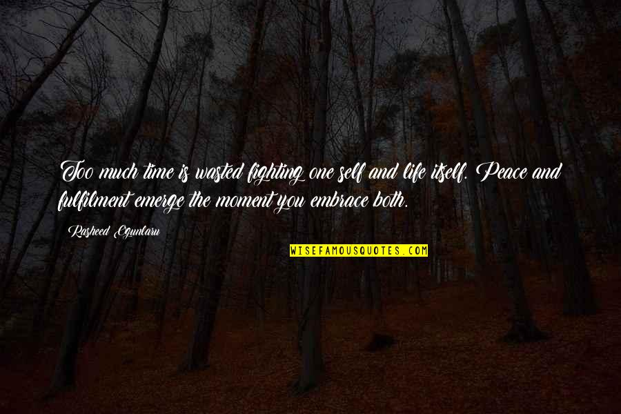 Finding Peace Quotes By Rasheed Ogunlaru: Too much time is wasted fighting one self