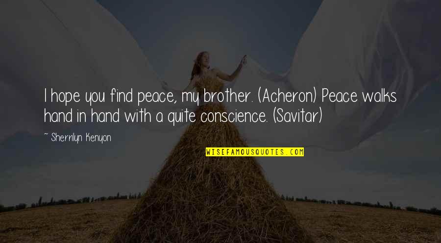 Finding Peace Quotes By Sherrilyn Kenyon: I hope you find peace, my brother. (Acheron)