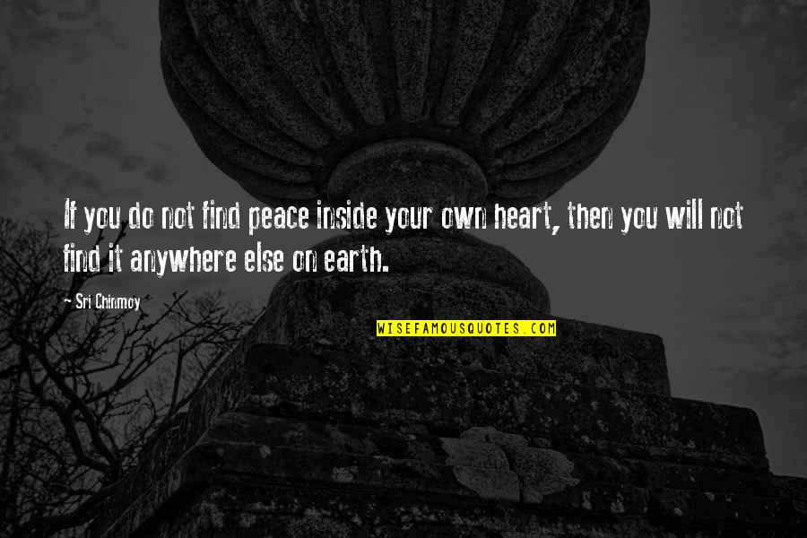 Finding Peace Quotes By Sri Chinmoy: If you do not find peace inside your