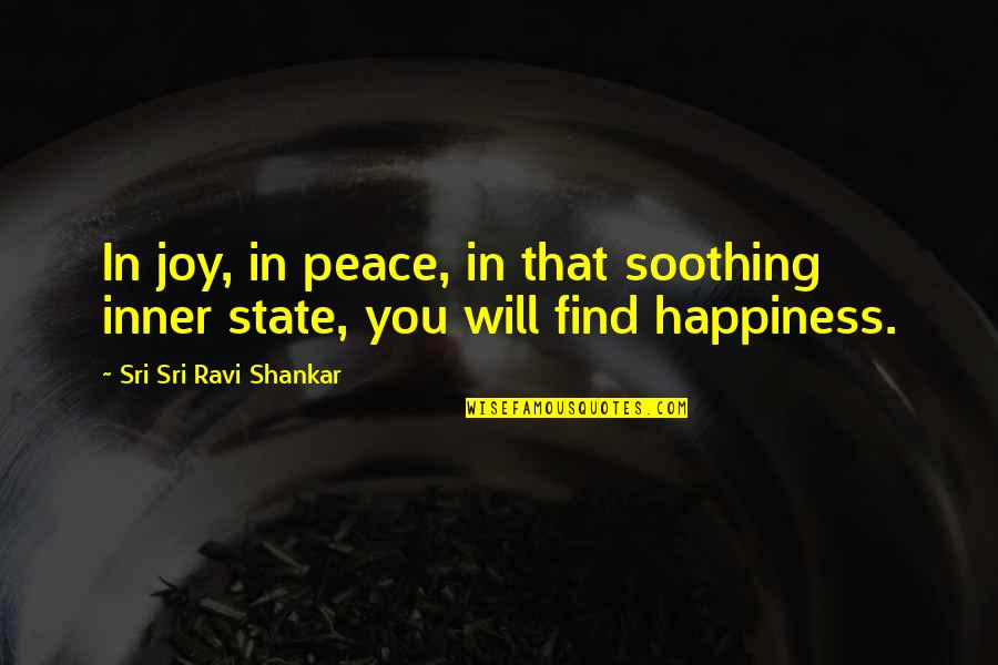 Finding Peace Quotes By Sri Sri Ravi Shankar: In joy, in peace, in that soothing inner
