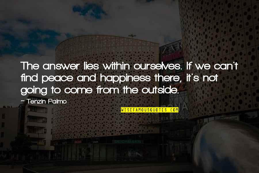 Finding Peace Quotes By Tenzin Palmo: The answer lies within ourselves. If we can't