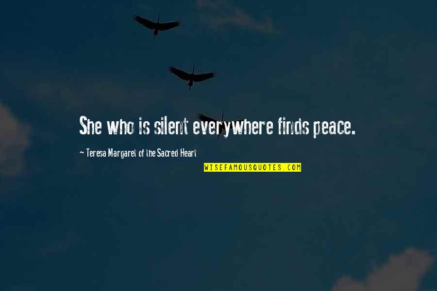 Finding Peace Quotes By Teresa Margaret Of The Sacred Heart: She who is silent everywhere finds peace.
