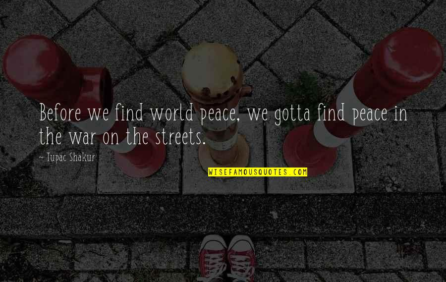 Finding Peace Quotes By Tupac Shakur: Before we find world peace, we gotta find