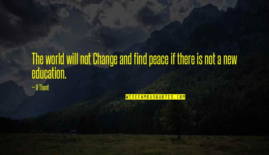 Finding Peace Quotes By U Thant: The world will not Change and find peace