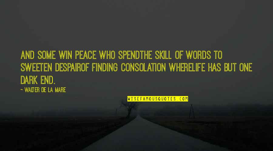 Finding Peace Quotes By Walter De La Mare: And some win peace who spendThe skill of