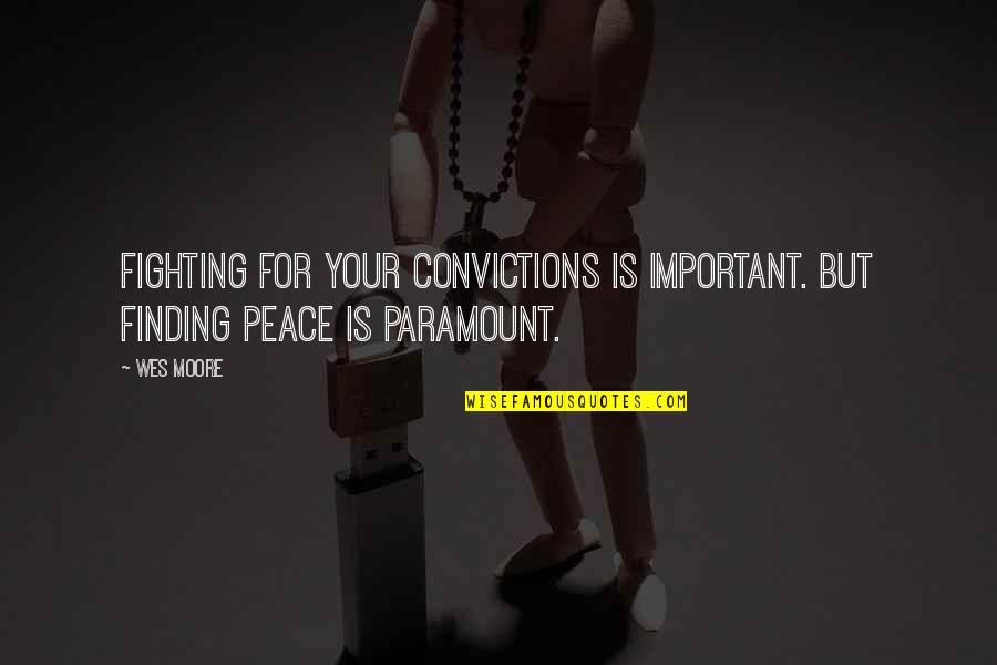 Finding Peace Quotes By Wes Moore: Fighting for your convictions is important. But finding