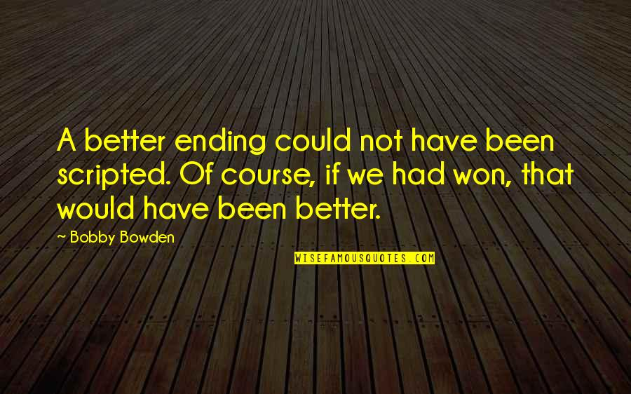 Finding Someone Attractive Quotes By Bobby Bowden: A better ending could not have been scripted.
