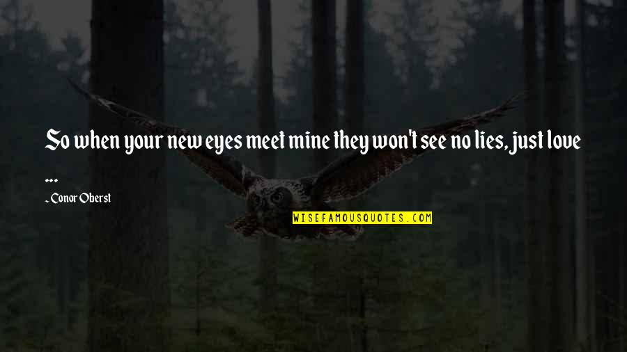 Finding Someone Attractive Quotes By Conor Oberst: So when your new eyes meet mine they