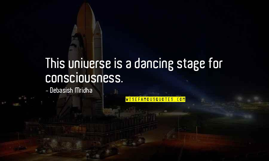 Finding Someone Attractive Quotes By Debasish Mridha: This universe is a dancing stage for consciousness.