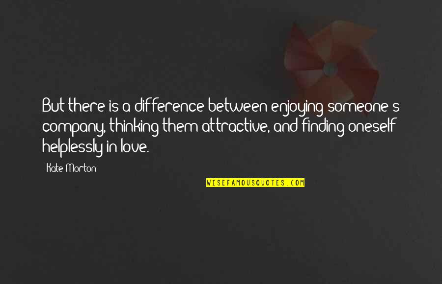 Finding Someone Attractive Quotes By Kate Morton: But there is a difference between enjoying someone's