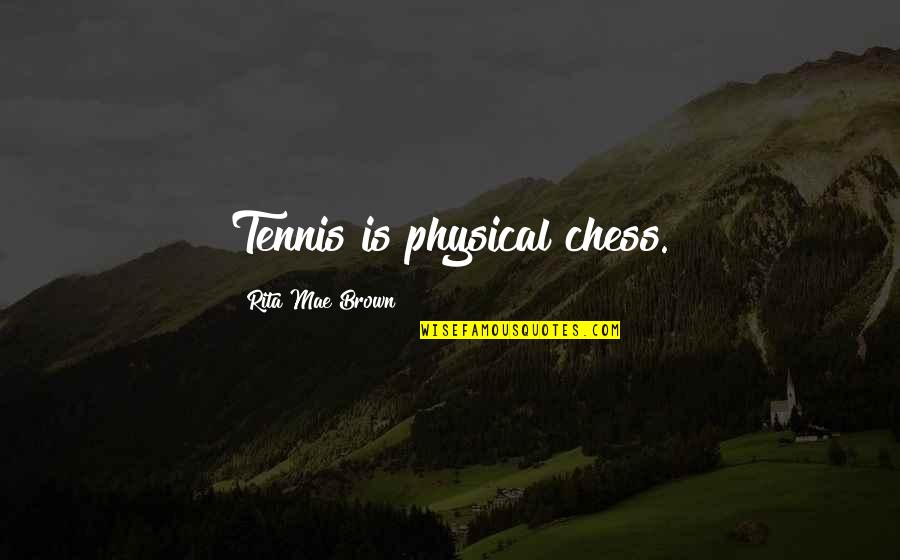 Finding Someone Attractive Quotes By Rita Mae Brown: Tennis is physical chess.