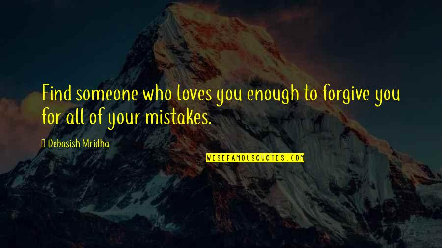Finding Someone That Loves You For You Quotes By Debasish Mridha: Find someone who loves you enough to forgive