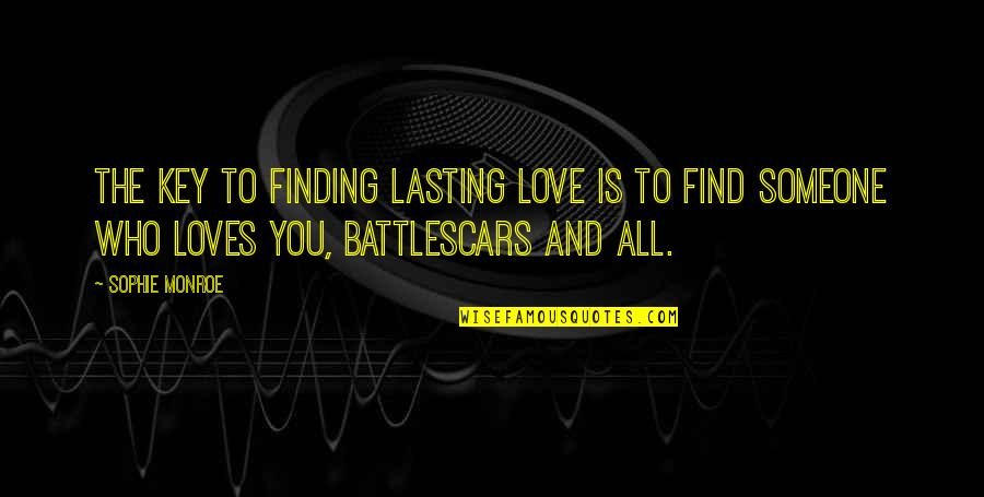 Finding Someone That Loves You For You Quotes By Sophie Monroe: The key to finding lasting love is to