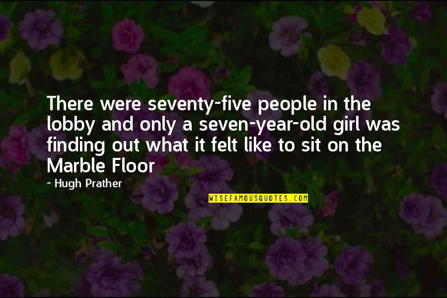 Finding The Best Girl Quotes By Hugh Prather: There were seventy-five people in the lobby and