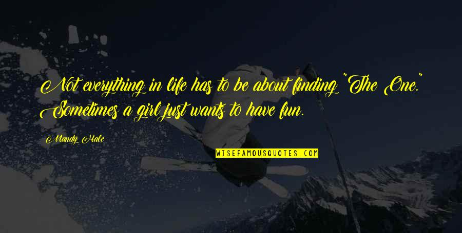 Finding The Best Girl Quotes By Mandy Hale: Not everything in life has to be about