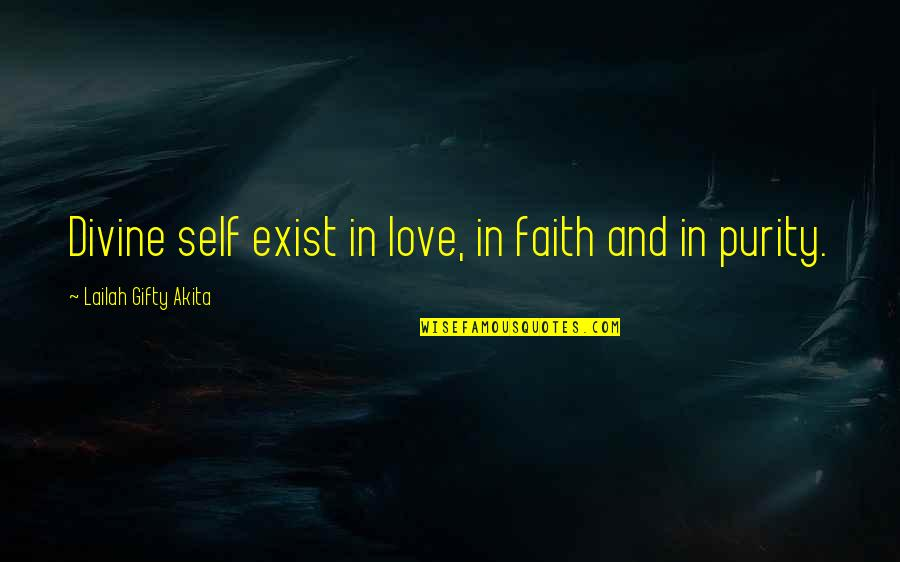 Finding The Inner Strength Quotes By Lailah Gifty Akita: Divine self exist in love, in faith and