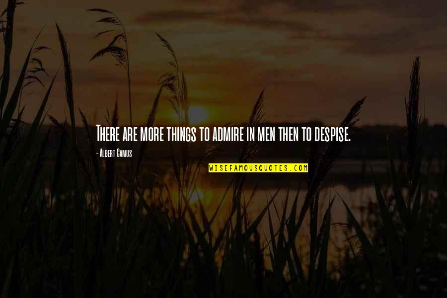 Finding True Love Picture Quotes By Albert Camus: There are more things to admire in men