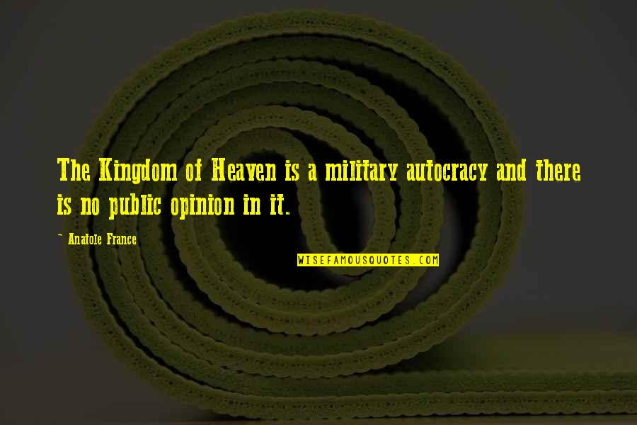 Finding True Love Picture Quotes By Anatole France: The Kingdom of Heaven is a military autocracy