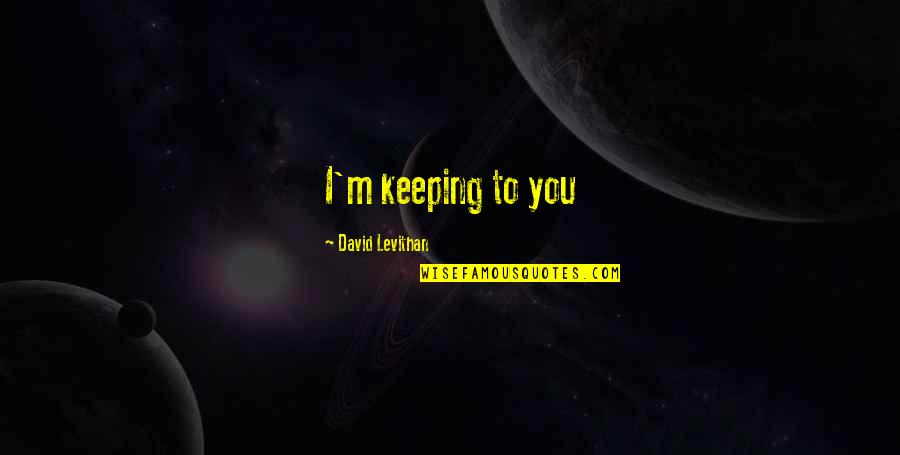 Finding True Love Picture Quotes By David Levithan: I'm keeping to you