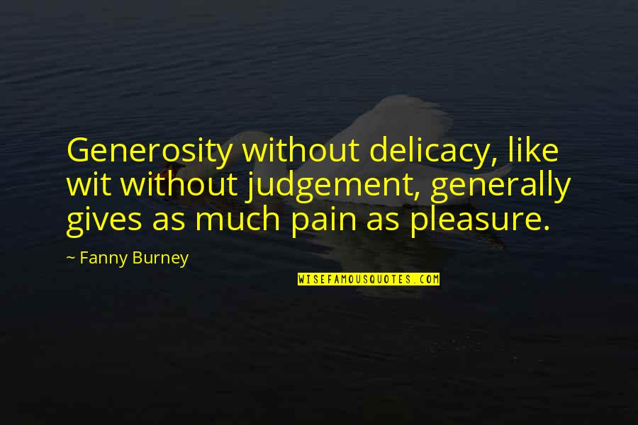 Finding True Love Picture Quotes By Fanny Burney: Generosity without delicacy, like wit without judgement, generally