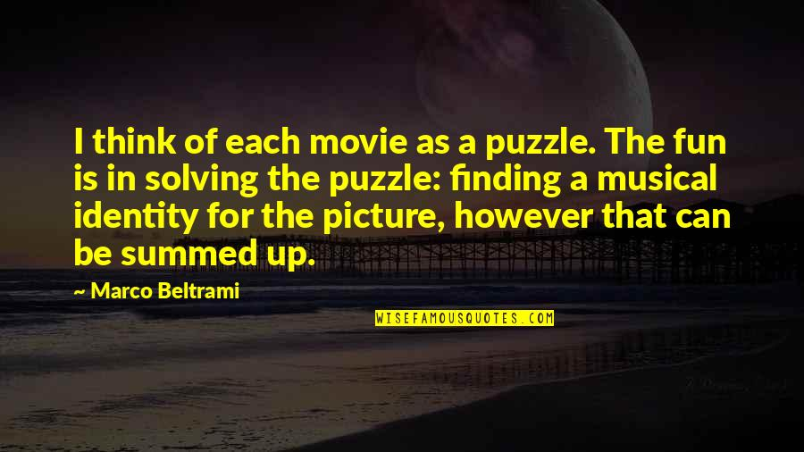 Finding Your Identity Quotes By Marco Beltrami: I think of each movie as a puzzle.