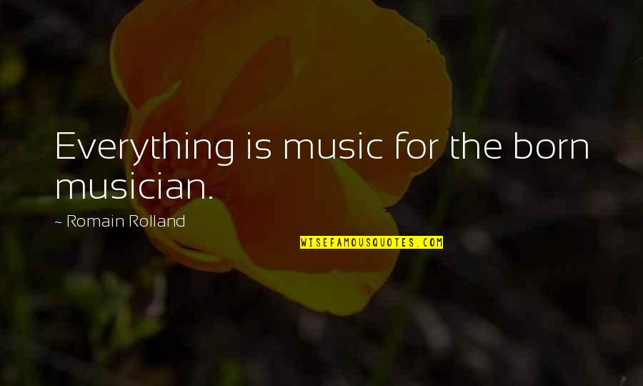 Finding Your Identity Quotes By Romain Rolland: Everything is music for the born musician.