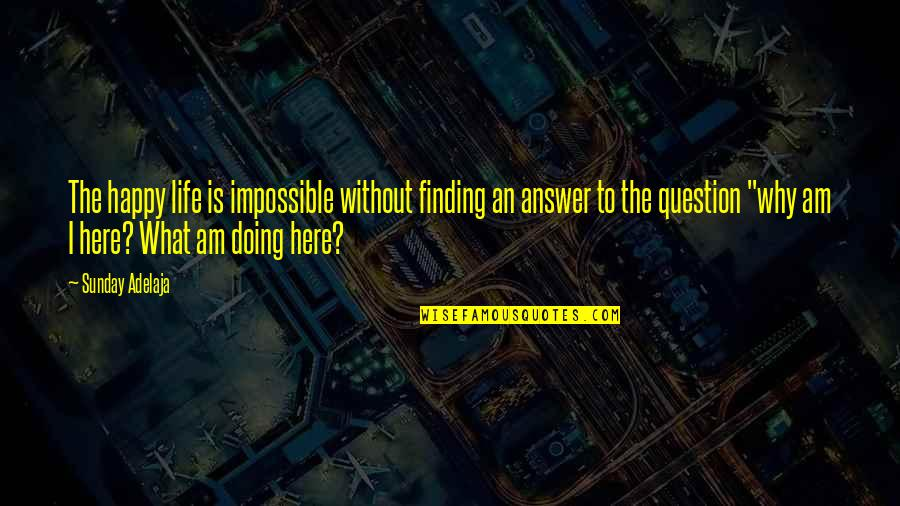 Finding Your Identity Quotes By Sunday Adelaja: The happy life is impossible without finding an