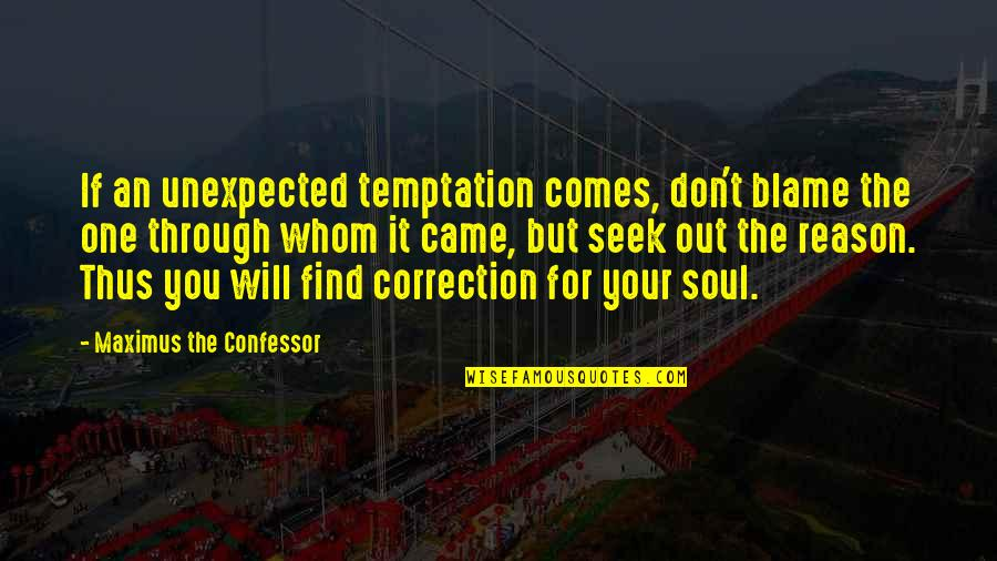 Finding Your Old Self Quotes By Maximus The Confessor: If an unexpected temptation comes, don't blame the