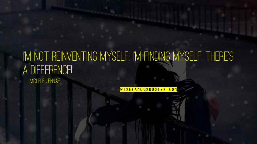 Finding Your Old Self Quotes By Michele Jennae: I'm not reinventing myself. I'm finding myself. There's