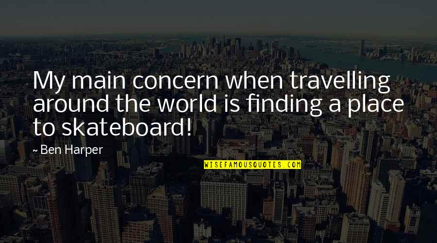 Finding Your Place In The World Quotes By Ben Harper: My main concern when travelling around the world