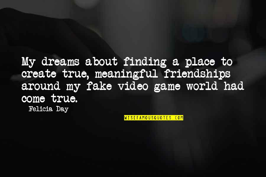 Finding Your Place In The World Quotes By Felicia Day: My dreams about finding a place to create