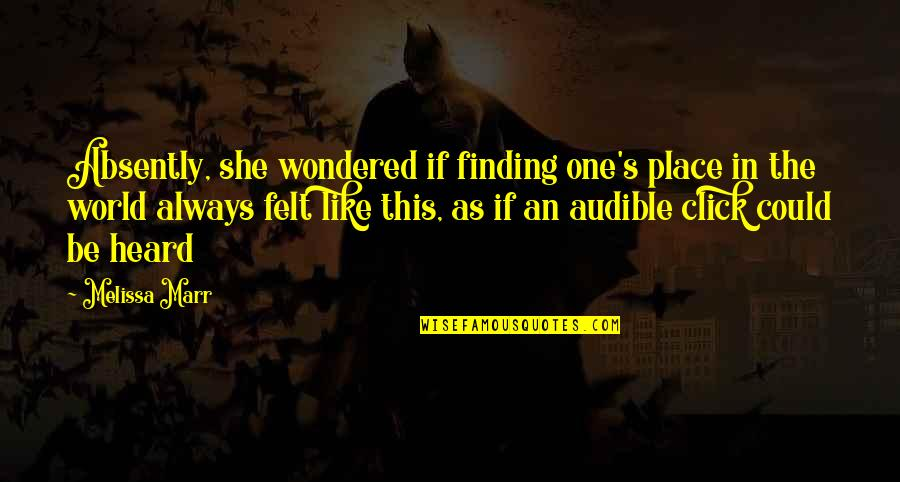 Finding Your Place In The World Quotes By Melissa Marr: Absently, she wondered if finding one's place in