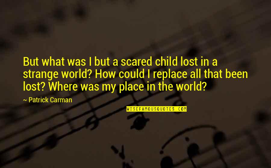 Finding Your Place In The World Quotes By Patrick Carman: But what was I but a scared child