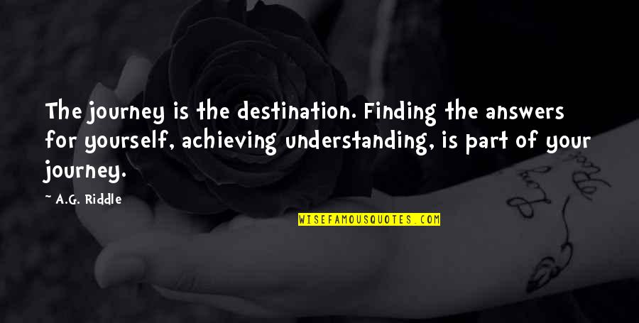 Finding Yourself Quotes By A.G. Riddle: The journey is the destination. Finding the answers