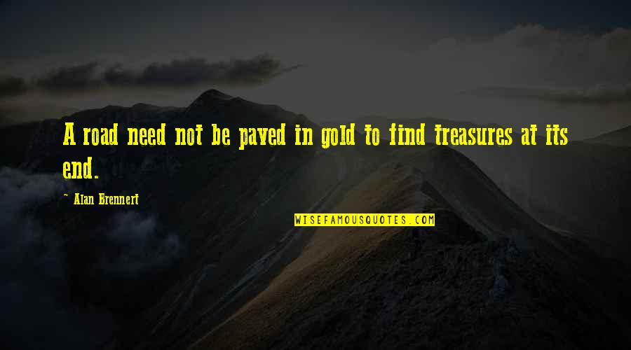 Finding Yourself Quotes By Alan Brennert: A road need not be paved in gold