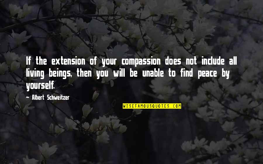 Finding Yourself Quotes By Albert Schweitzer: If the extension of your compassion does not