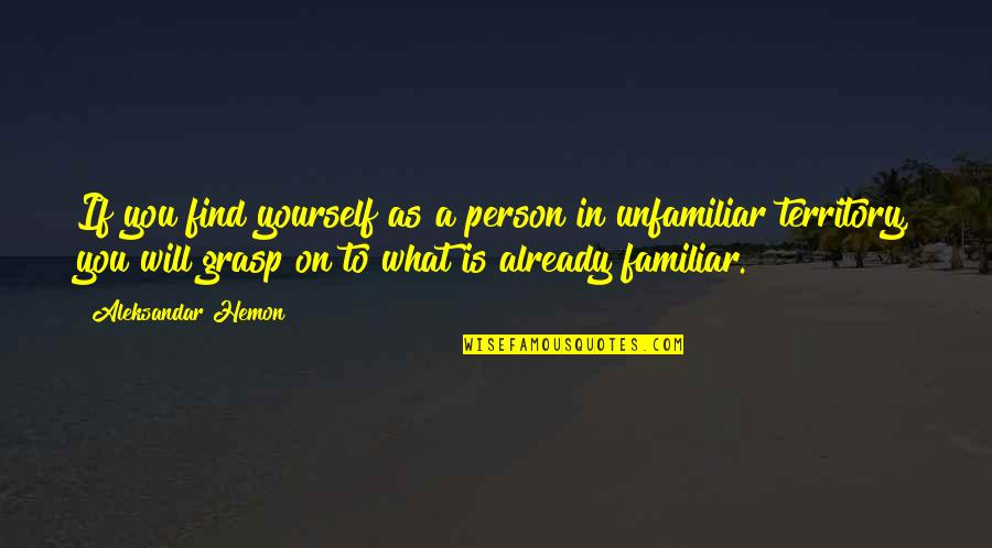 Finding Yourself Quotes By Aleksandar Hemon: If you find yourself as a person in